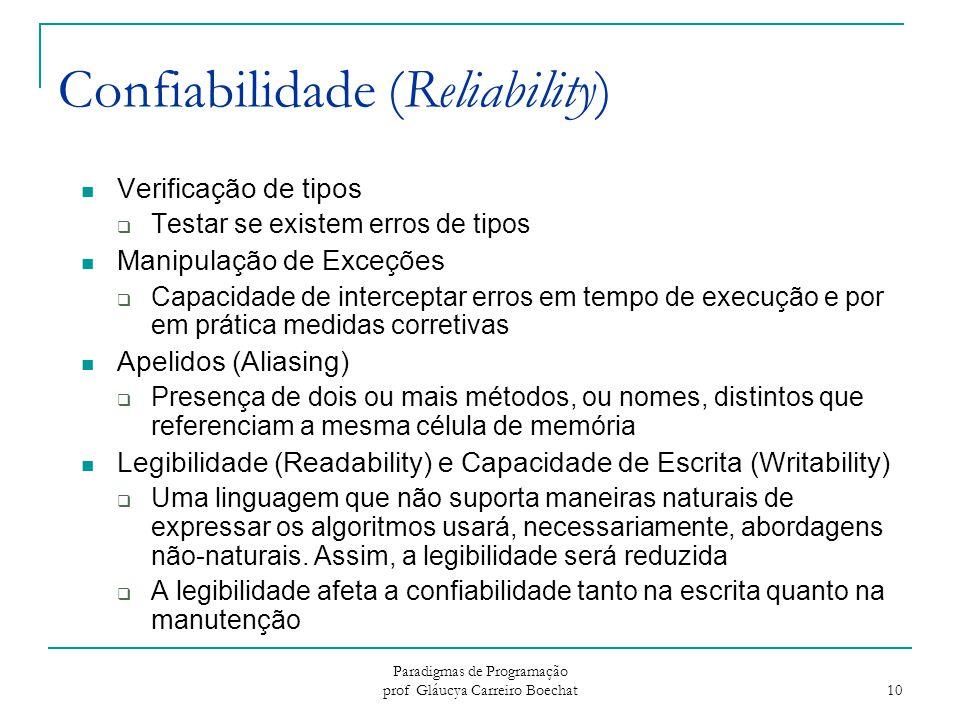 Paradigmas de Programação prof Gláucya Carreiro Boechat 10 Confiabilidade (Reliability) Verificação de tipos  Testar se existem erros de tipos Manipu