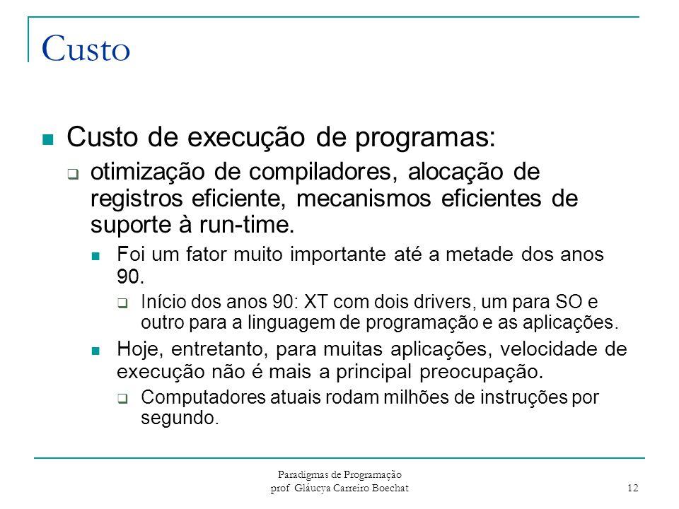 Paradigmas de Programação prof Gláucya Carreiro Boechat 12 Custo Custo de execução de programas:  otimização de compiladores, alocação de registros e