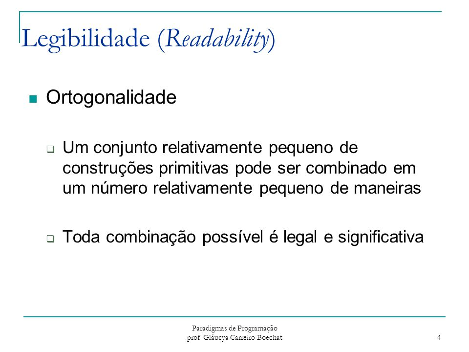 Paradigmas de Programação prof Gláucya Carreiro Boechat 4 Legibilidade (Readability) Ortogonalidade  Um conjunto relativamente pequeno de construções
