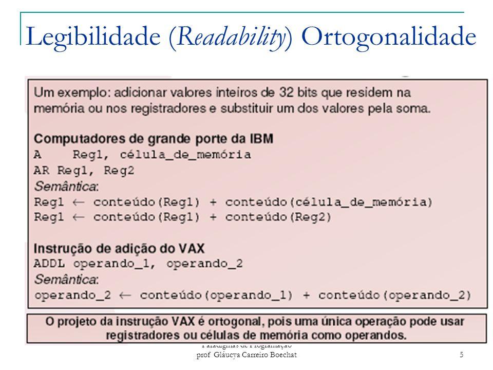 Paradigmas de Programação prof Gláucya Carreiro Boechat 6 Legibilidade (Readability) Ortogonalidade Instruções de Controle  Existência de estruturas de controle bem conhecidas