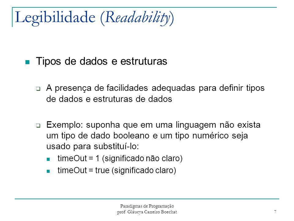 Paradigmas de Programação prof Gláucya Carreiro Boechat 7 Legibilidade (Readability) Tipos de dados e estruturas  A presença de facilidades adequadas