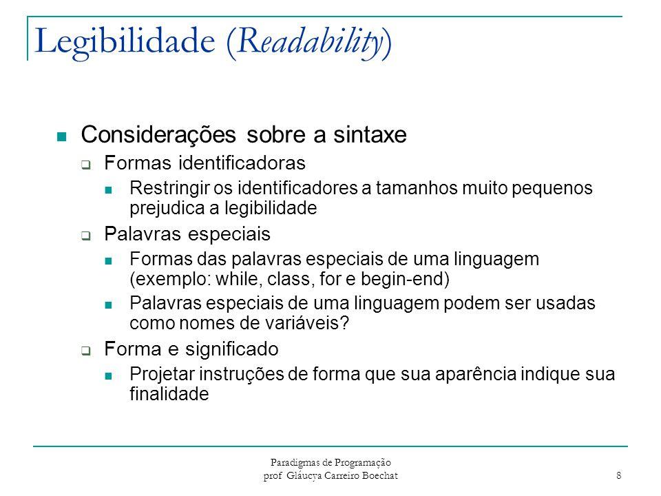 Paradigmas de Programação prof Gláucya Carreiro Boechat 8 Legibilidade (Readability) Considerações sobre a sintaxe  Formas identificadoras Restringir