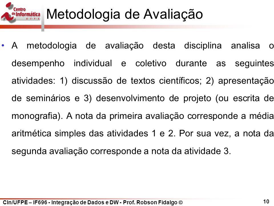 CIn/UFPE – IF696 - Integração de Dados e DW - Prof. Robson Fidalgo  10 Metodologia de Avaliação A metodologia de avaliação desta disciplina analisa o