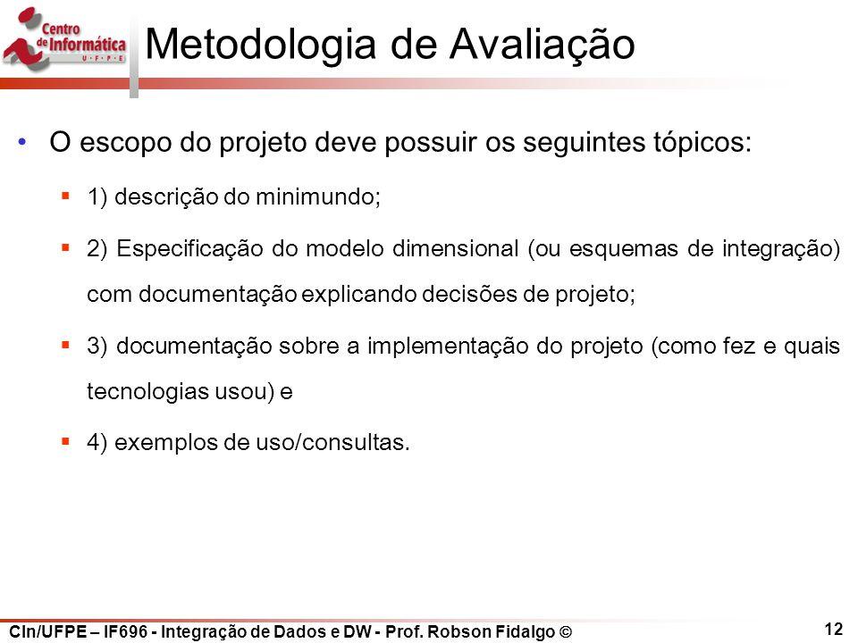 CIn/UFPE – IF696 - Integração de Dados e DW - Prof. Robson Fidalgo  12 Metodologia de Avaliação O escopo do projeto deve possuir os seguintes tópicos