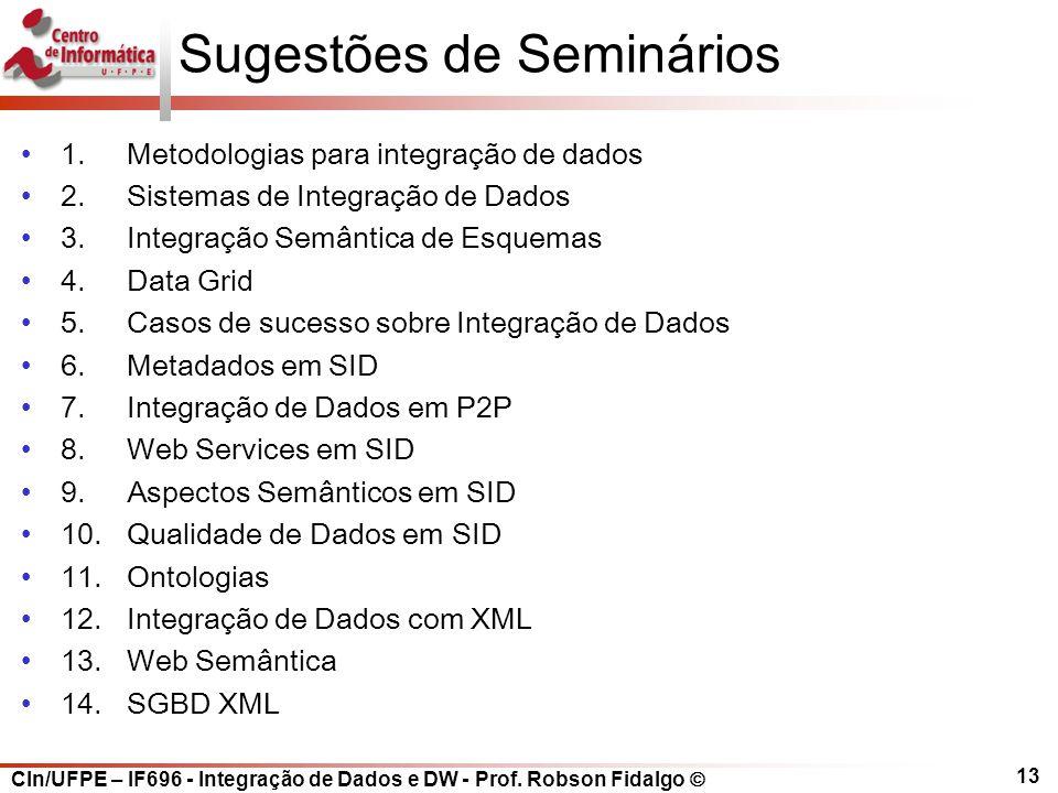 CIn/UFPE – IF696 - Integração de Dados e DW - Prof. Robson Fidalgo  13 Sugestões de Seminários 1.Metodologias para integração de dados 2.Sistemas de