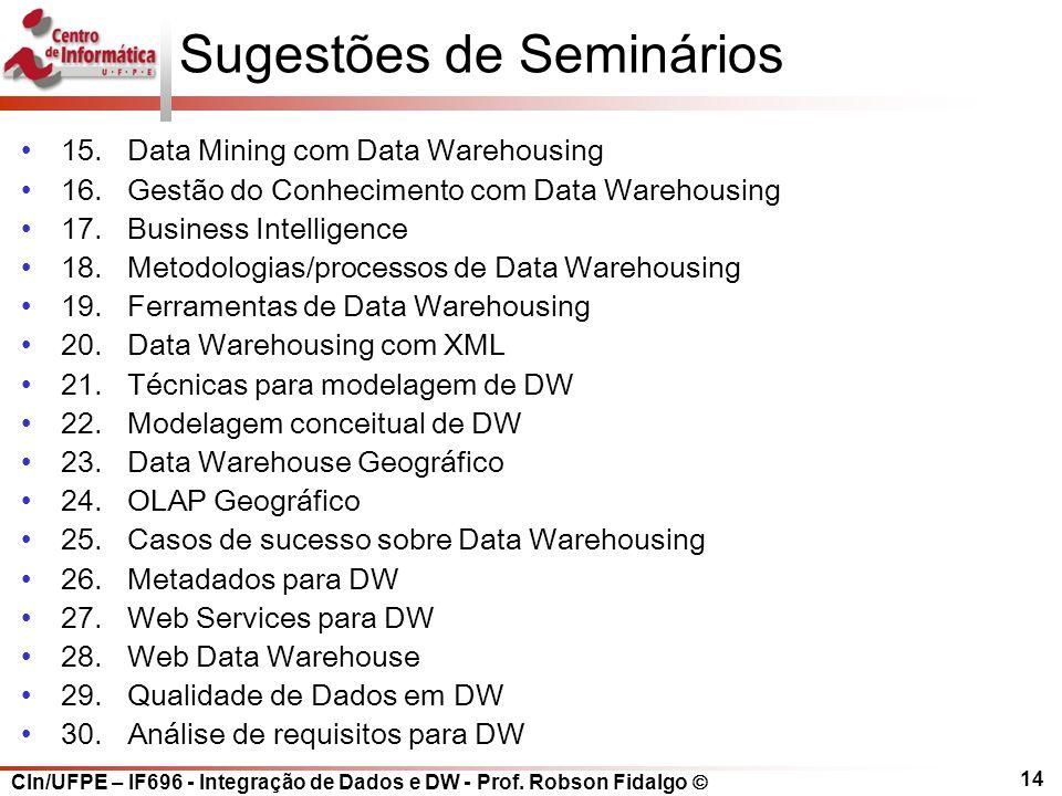 CIn/UFPE – IF696 - Integração de Dados e DW - Prof. Robson Fidalgo  14 Sugestões de Seminários 15.Data Mining com Data Warehousing 16.Gestão do Conhe
