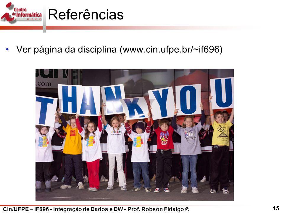 CIn/UFPE – IF696 - Integração de Dados e DW - Prof. Robson Fidalgo  15 Referências Ver página da disciplina (www.cin.ufpe.br/~if696)
