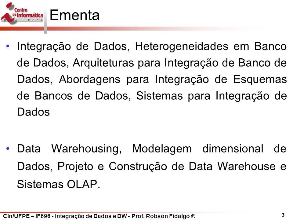 CIn/UFPE – IF696 - Integração de Dados e DW - Prof. Robson Fidalgo  3 Ementa Integração de Dados, Heterogeneidades em Banco de Dados, Arquiteturas pa