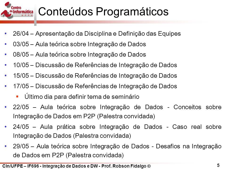 CIn/UFPE – IF696 - Integração de Dados e DW - Prof. Robson Fidalgo  5 Conteúdos Programáticos 26/04 – Apresentação da Disciplina e Definição das Equi
