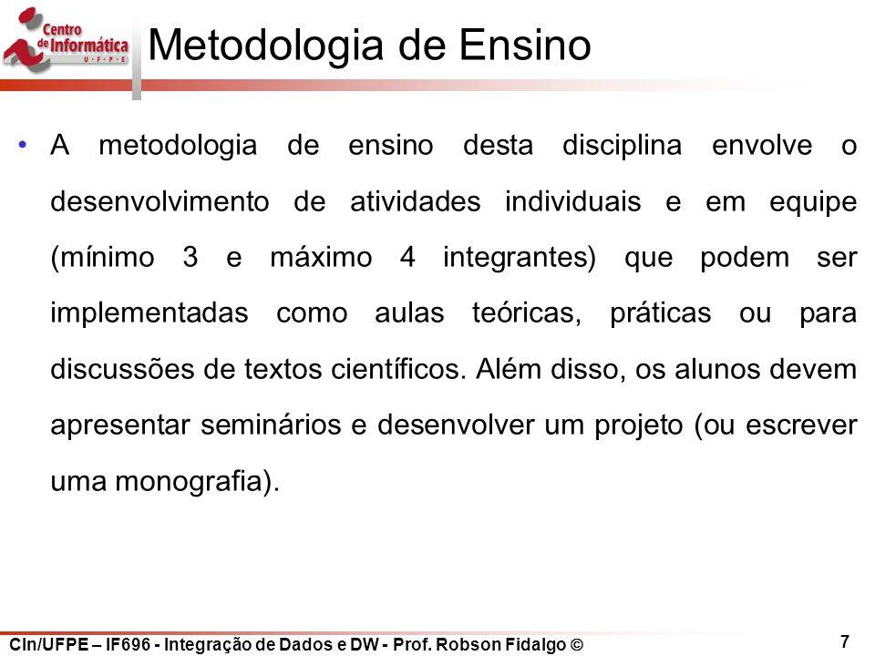 CIn/UFPE – IF696 - Integração de Dados e DW - Prof. Robson Fidalgo  7 Metodologia de Ensino A metodologia de ensino desta disciplina envolve o desenv