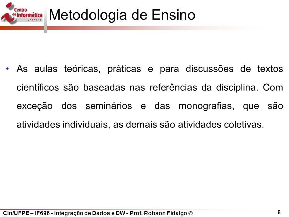 CIn/UFPE – IF696 - Integração de Dados e DW - Prof. Robson Fidalgo  8 Metodologia de Ensino As aulas teóricas, práticas e para discussões de textos c