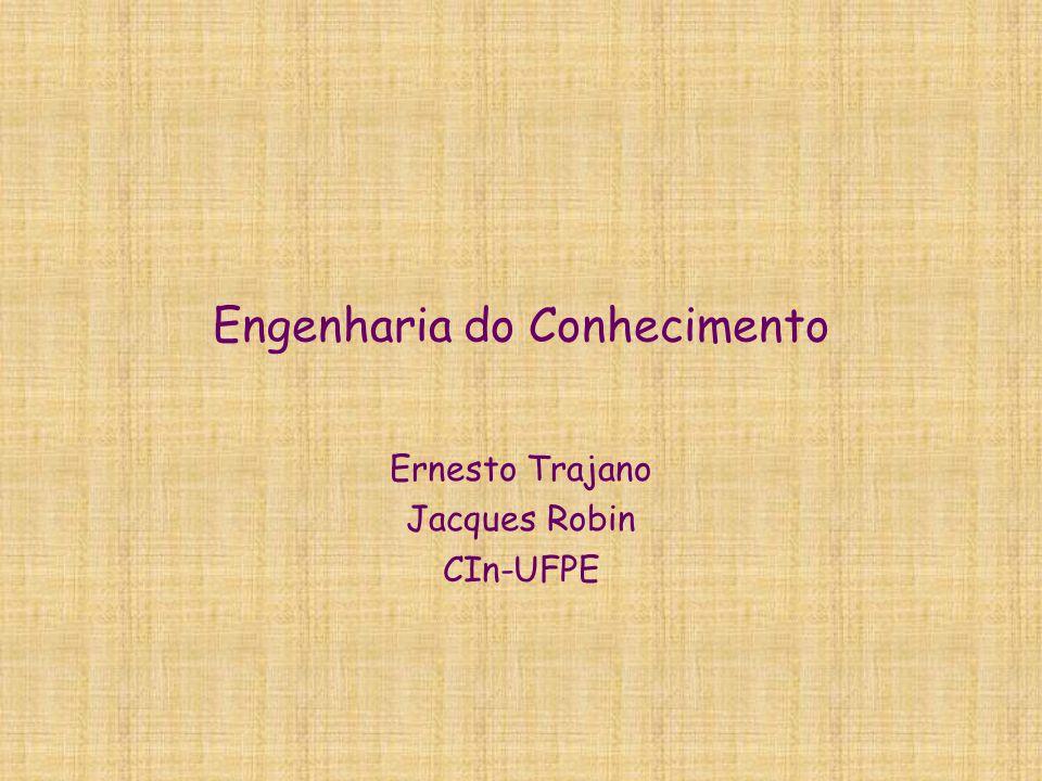 Engenharia do Conhecimento Ernesto Trajano Jacques Robin CIn-UFPE
