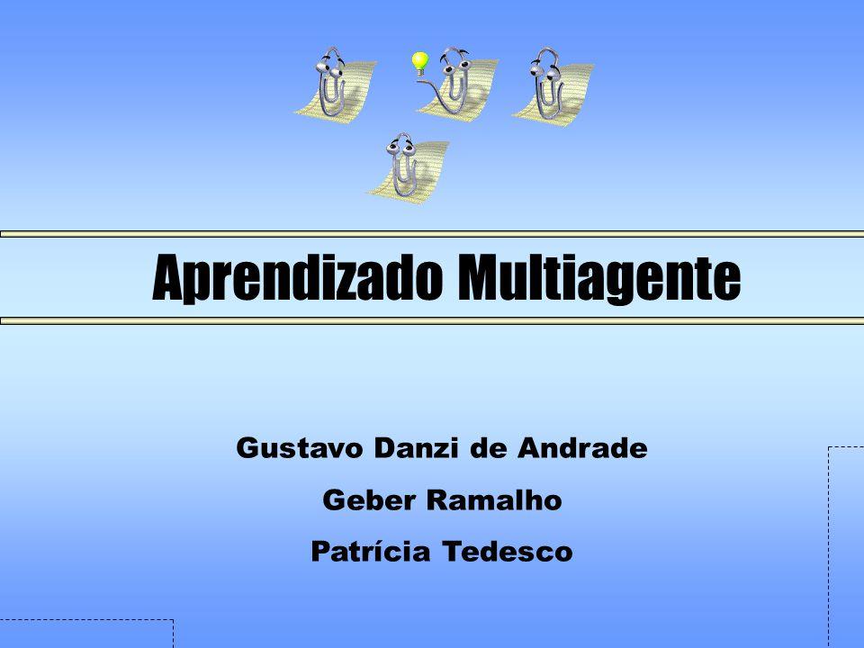 Aprendizado Multiagente Gustavo Danzi de Andrade Geber Ramalho Patrícia Tedesco