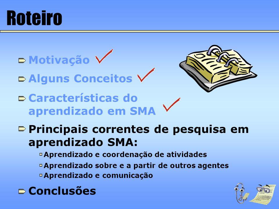 Roteiro Motivação Alguns Conceitos Características do aprendizado em SMA Principais correntes de pesquisa em aprendizado SMA: Aprendizado e coordenaçã