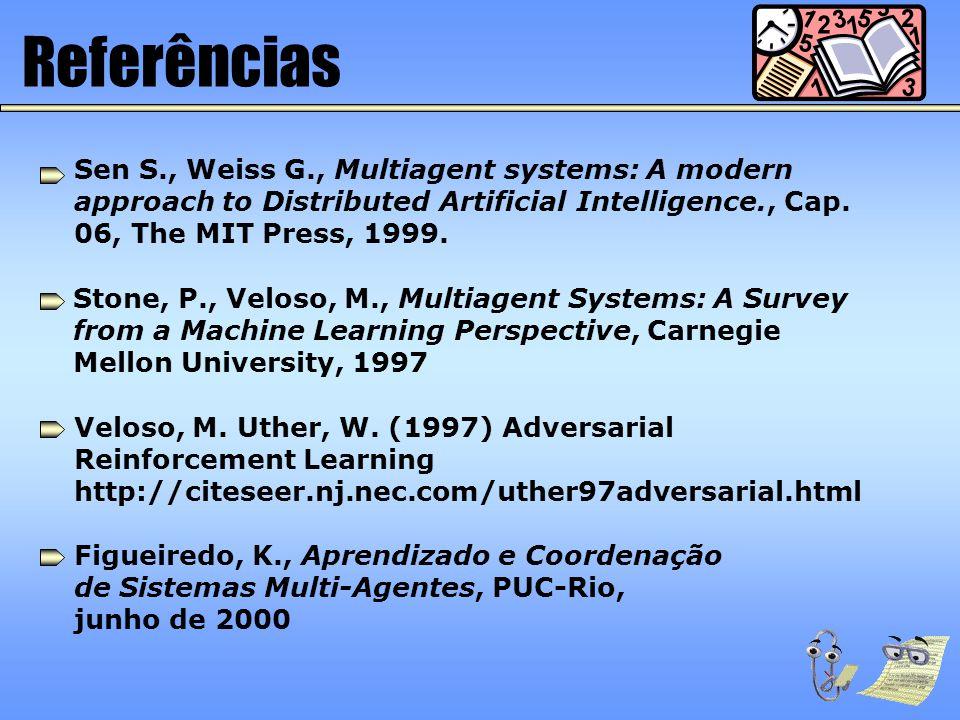 Referências Figueiredo, K., Aprendizado e Coordenação de Sistemas Multi-Agentes, PUC-Rio, junho de 2000 Veloso, M. Uther, W. (1997) Adversarial Reinfo