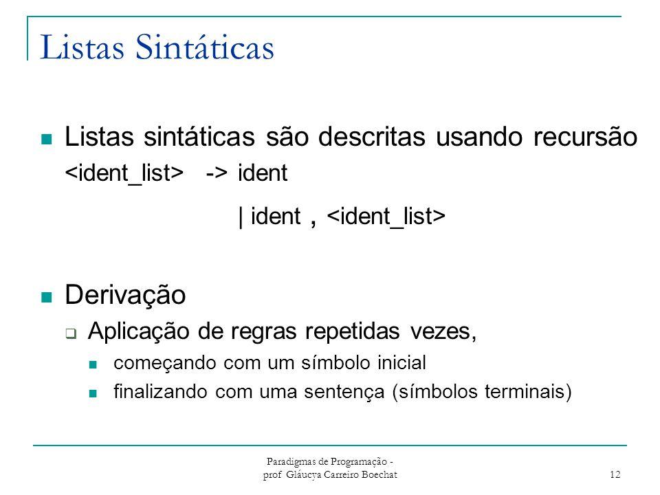 Paradigmas de Programação - prof Gláucya Carreiro Boechat 12 Listas Sintáticas Listas sintáticas são descritas usando recursão ->ident | ident, Deriva