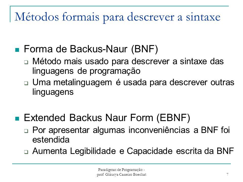 Paradigmas de Programação - prof Gláucya Carreiro Boechat 7 Métodos formais para descrever a sintaxe Forma de Backus-Naur (BNF)  Método mais usado pa