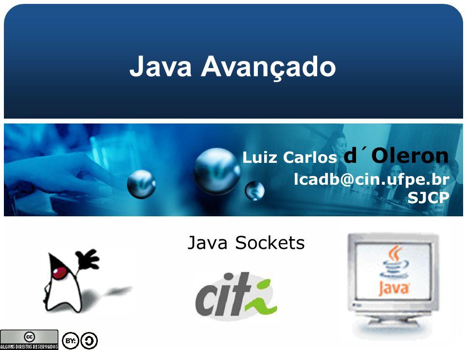 Luiz Carlos d´Oleron lcadb@cin.ufpe.br SJCP Java Sockets Java Avançado