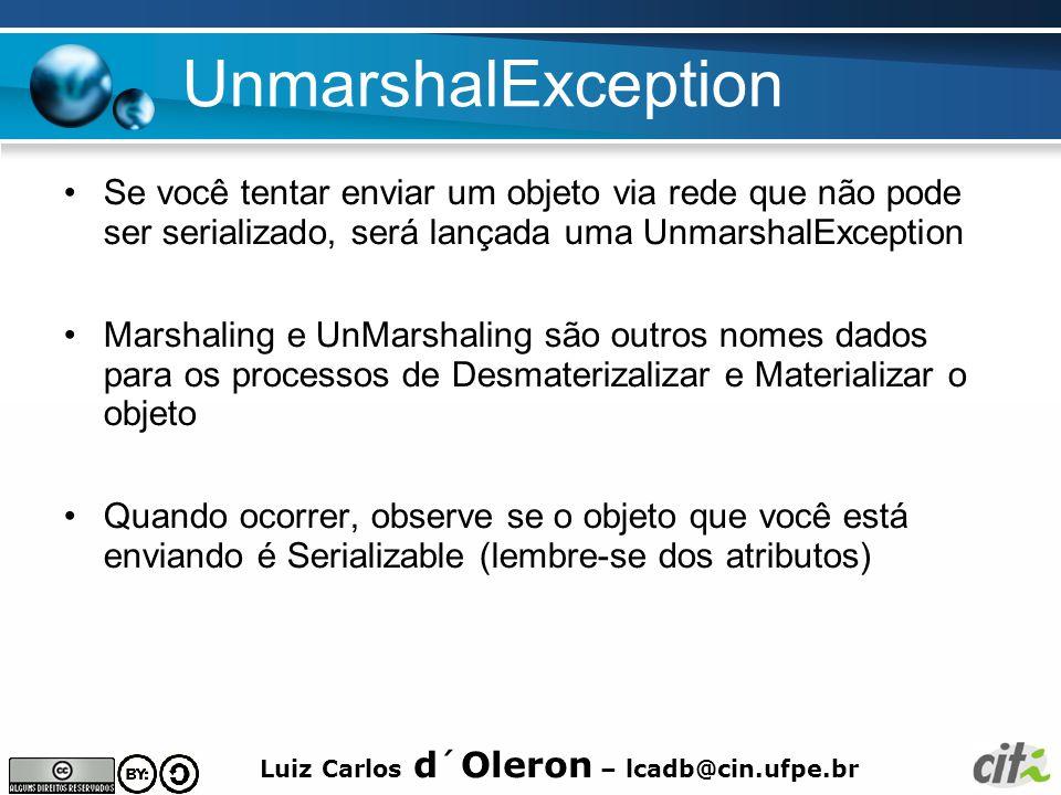 Luiz Carlos d´Oleron – lcadb@cin.ufpe.br UnmarshalException Se você tentar enviar um objeto via rede que não pode ser serializado, será lançada uma Un