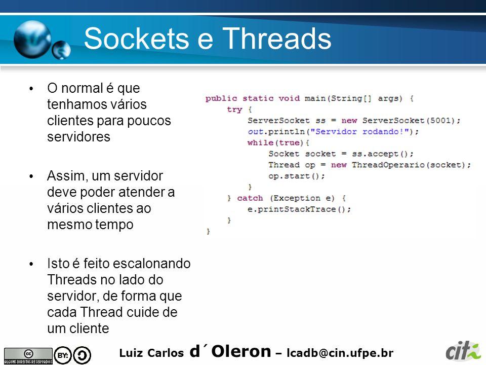 Luiz Carlos d´Oleron – lcadb@cin.ufpe.br Sockets e Threads O normal é que tenhamos vários clientes para poucos servidores Assim, um servidor deve pode