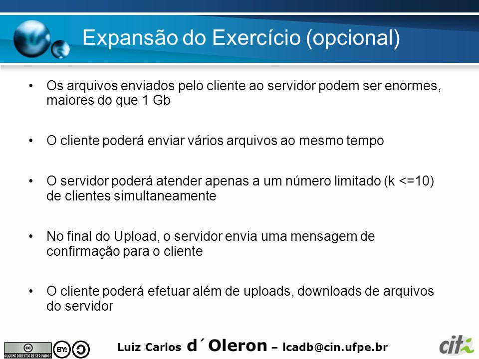 Luiz Carlos d´Oleron – lcadb@cin.ufpe.br Expansão do Exercício (opcional) Os arquivos enviados pelo cliente ao servidor podem ser enormes, maiores do