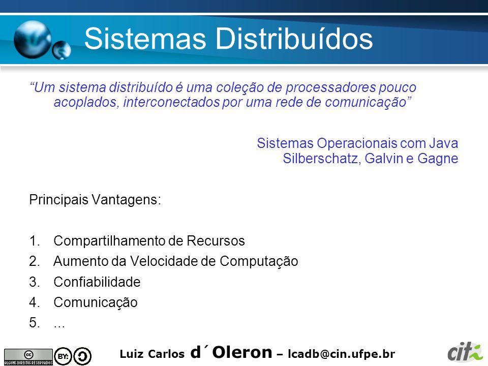 """Luiz Carlos d´Oleron – lcadb@cin.ufpe.br Sistemas Distribuídos """"Um sistema distribuído é uma coleção de processadores pouco acoplados, interconectados"""