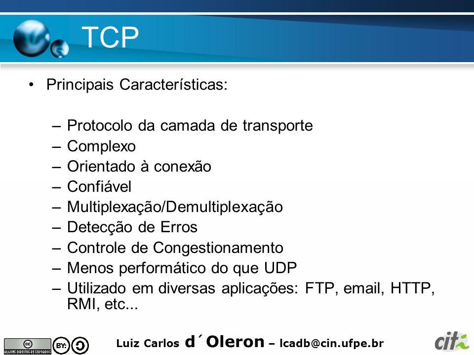 Luiz Carlos d´Oleron – lcadb@cin.ufpe.br TCP Principais Características: –Protocolo da camada de transporte –Complexo –Orientado à conexão –Confiável