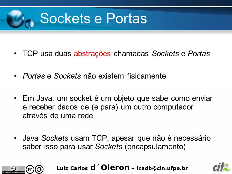 Luiz Carlos d´Oleron – lcadb@cin.ufpe.br Sockets e Portas TCP usa duas abstrações chamadas Sockets e Portas Portas e Sockets não existem fisicamente E