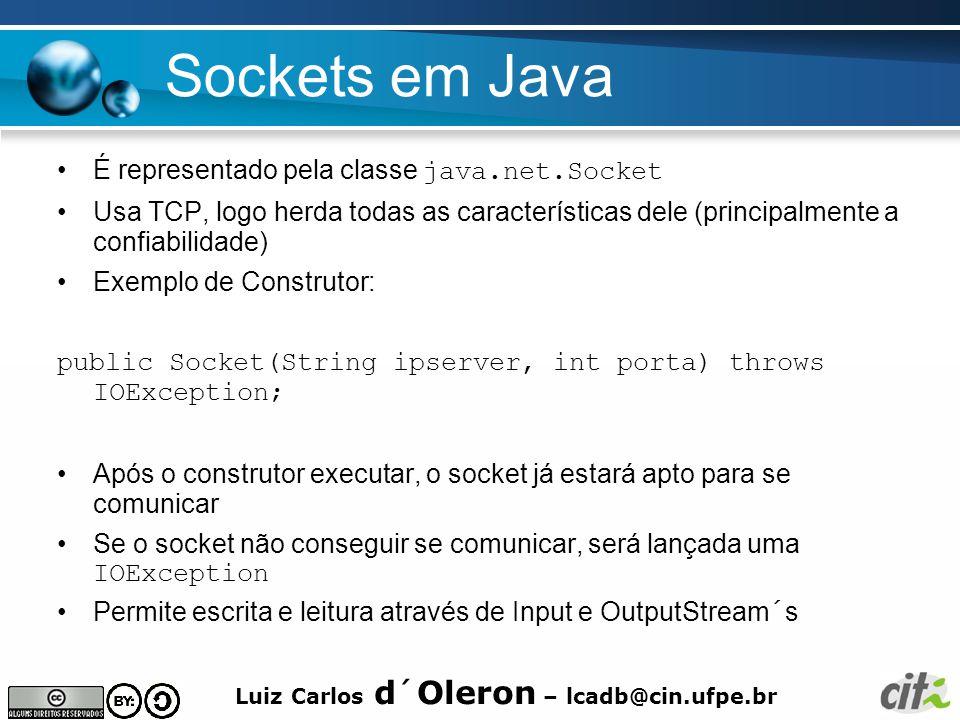 Luiz Carlos d´Oleron – lcadb@cin.ufpe.br Sockets em Java É representado pela classe java.net.Socket Usa TCP, logo herda todas as características dele