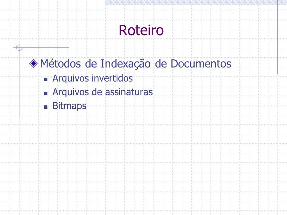 Arquivos Invertidos Consultas Booleanas O algoritmo de busca percorre a árvore sintática da consulta a partir das folhas Folhas correspondem a buscas por palavras isoladas no arquivo invertido Nós internos definem operadores sobre os conjuntos de documentos recuperados