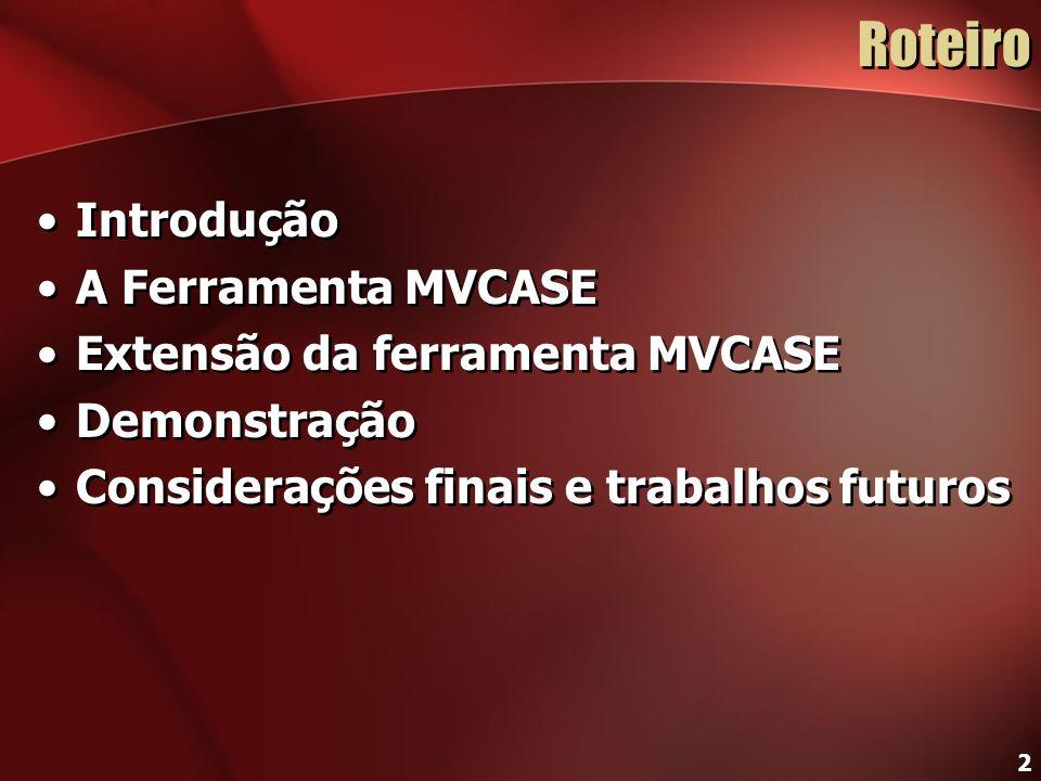 2 Roteiro Introdução A Ferramenta MVCASE Extensão da ferramenta MVCASE Demonstração Considerações finais e trabalhos futuros Introdução A Ferramenta M