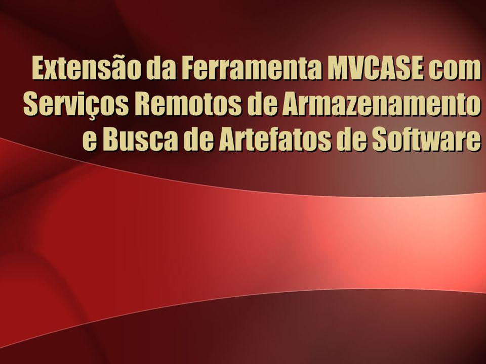 Extensão da Ferramenta MVCASE com Serviços Remotos de Armazenamento e Busca de Artefatos de Software