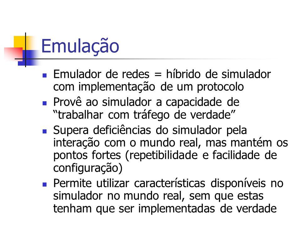 """Emulação Emulador de redes = híbrido de simulador com implementação de um protocolo Provê ao simulador a capacidade de """"trabalhar com tráfego de verda"""