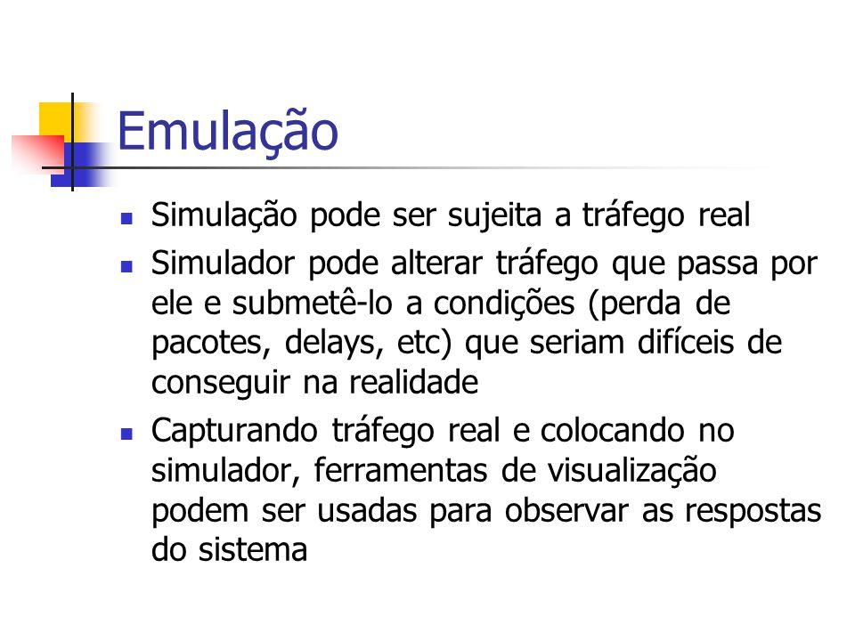 Emulação Simulação pode ser sujeita a tráfego real Simulador pode alterar tráfego que passa por ele e submetê-lo a condições (perda de pacotes, delays