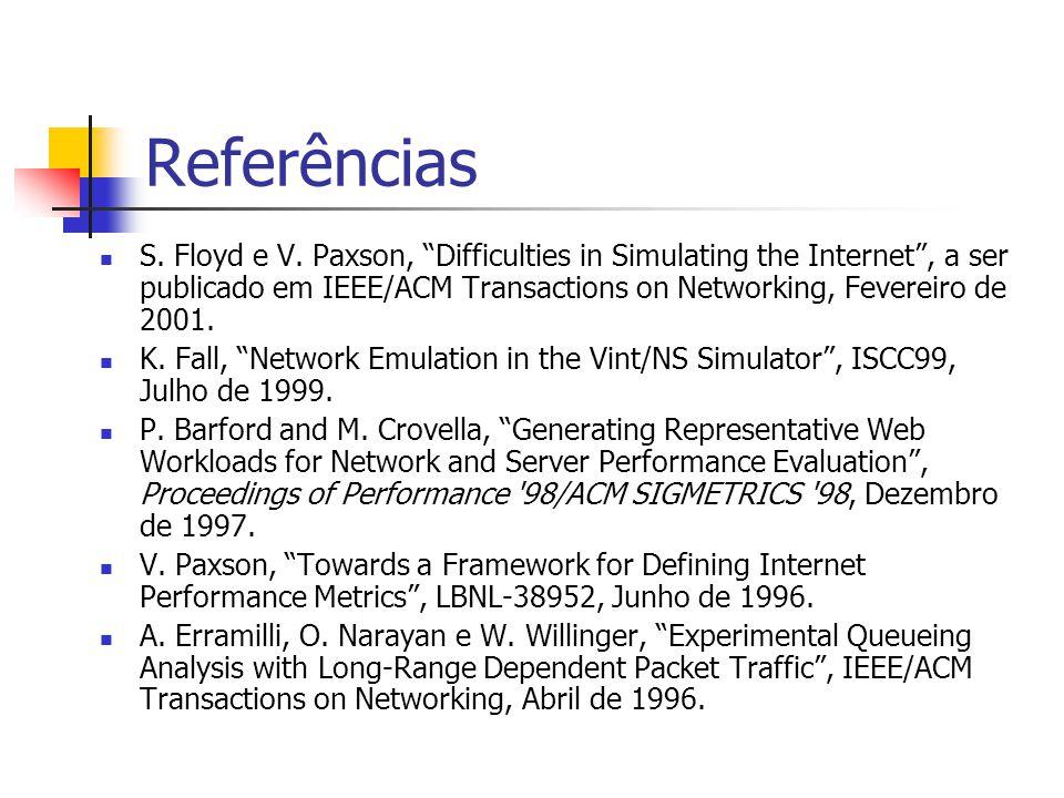 """Referências S. Floyd e V. Paxson, """"Difficulties in Simulating the Internet"""", a ser publicado em IEEE/ACM Transactions on Networking, Fevereiro de 2001"""