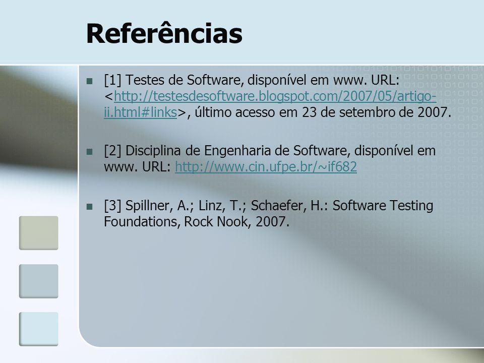 Referências [1] Testes de Software, disponível em www. URL:, último acesso em 23 de setembro de 2007.http://testesdesoftware.blogspot.com/2007/05/arti