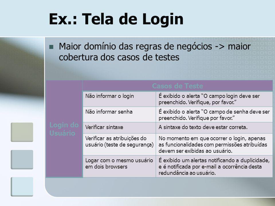 Ex.: Tela de Login Maior domínio das regras de negócios -> maior cobertura dos casos de testes Login do Usuário Casos de Teste Não informar o loginÉ e
