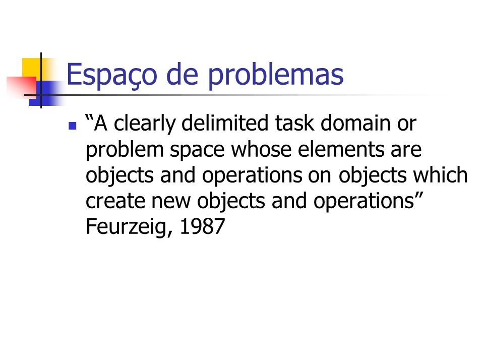 """Espaço de problemas """"A clearly delimited task domain or problem space whose elements are objects and operations on objects which create new objects an"""