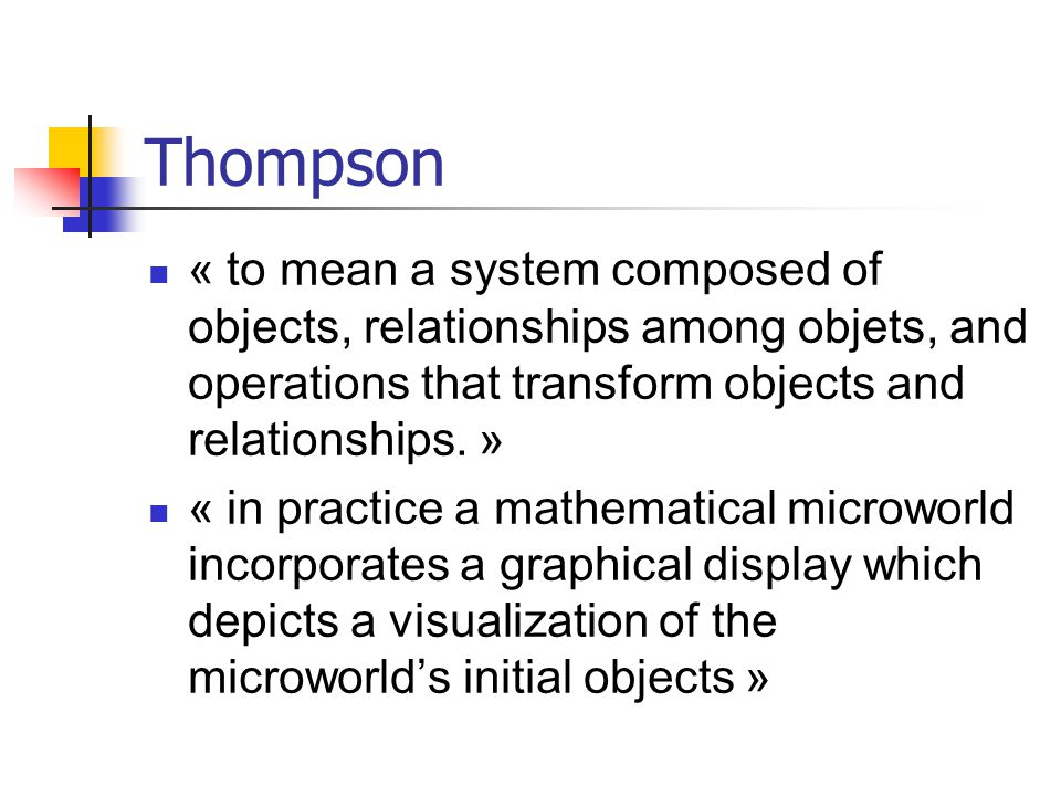 Thompson « to mean a system composed of objects, relationships among objets, and operations that transform objects and relationships.