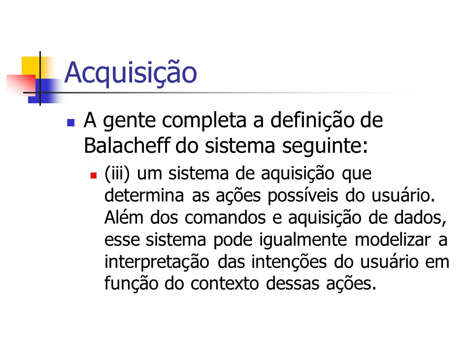 Acquisição A gente completa a definição de Balacheff do sistema seguinte: (iii) um sistema de aquisição que determina as ações possíveis do usuário. A