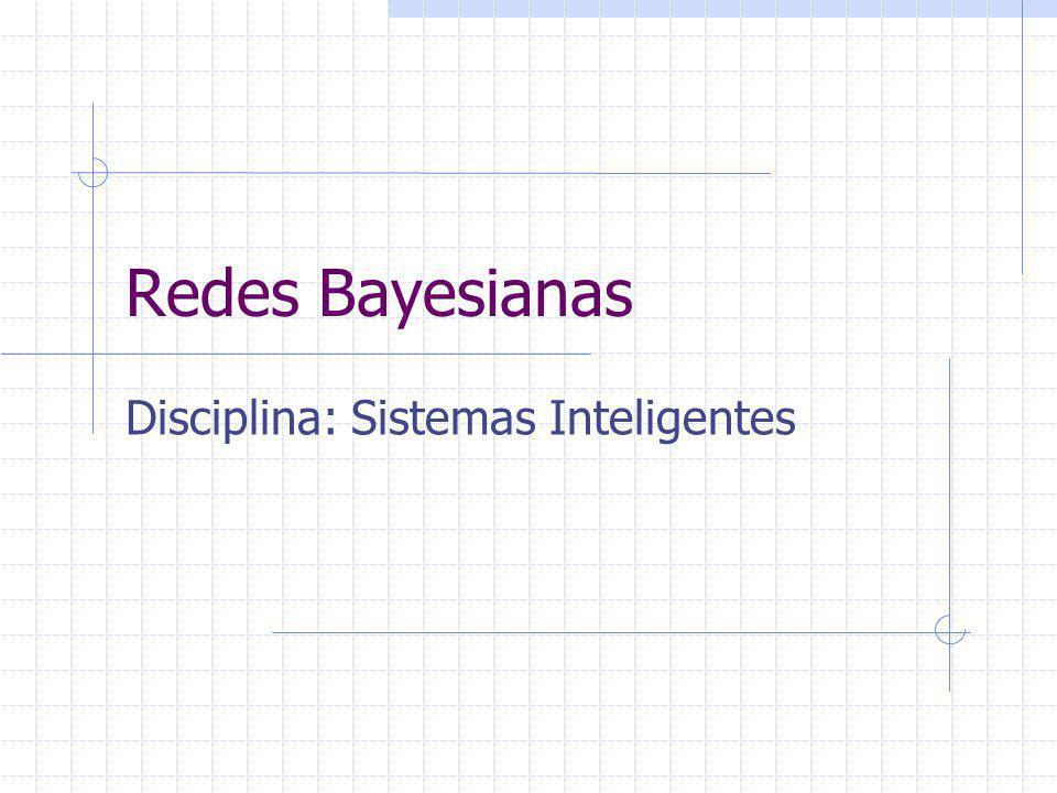 Redes Bayesianas Disciplina: Sistemas Inteligentes