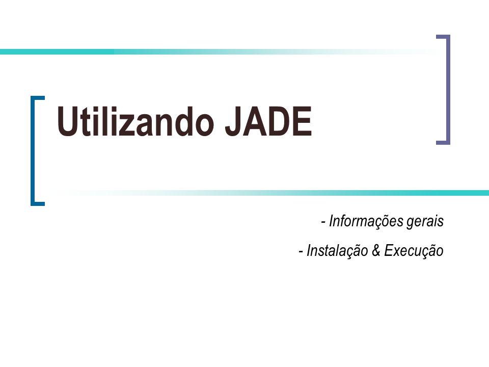 Utilizando JADE - Informações gerais - Instalação & Execução