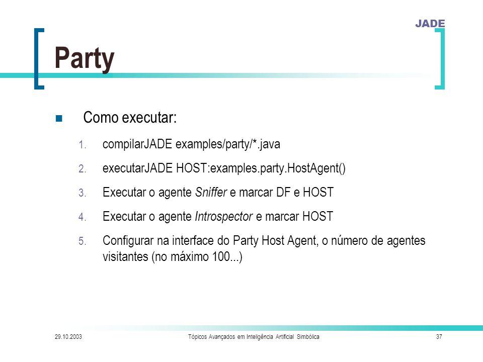 JADE 29.10.2003Tópicos Avançados em Inteligência Artificial Simbólica37 Party Como executar: 1.