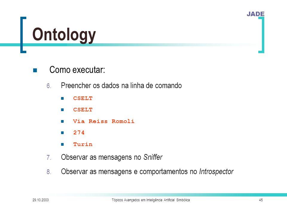 JADE 29.10.2003Tópicos Avançados em Inteligência Artificial Simbólica45 Ontology Como executar: 6.
