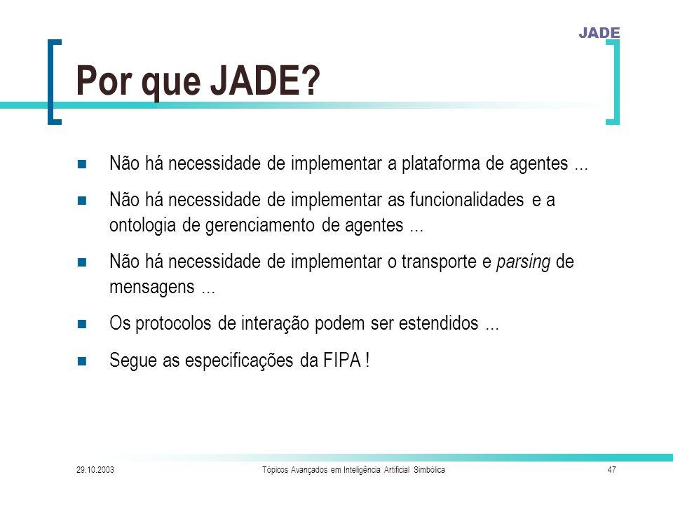 JADE 29.10.2003Tópicos Avançados em Inteligência Artificial Simbólica47 Por que JADE.