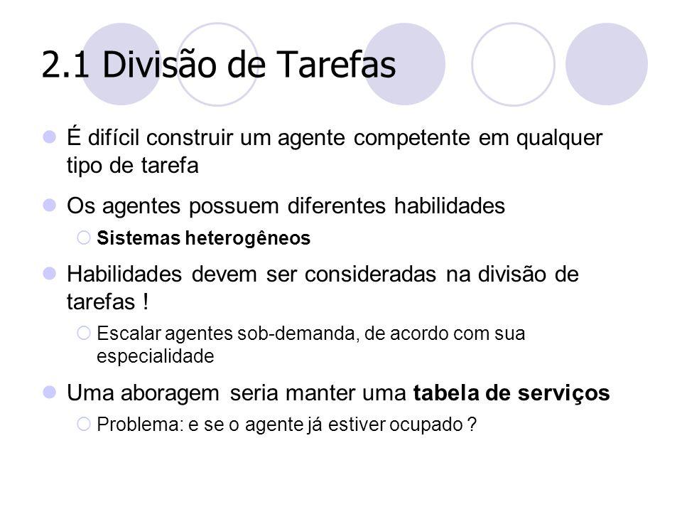 2.1 Divisão de Tarefas É difícil construir um agente competente em qualquer tipo de tarefa Os agentes possuem diferentes habilidades  Sistemas hetero