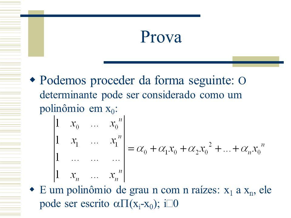 Prova  Podemos proceder da forma seguinte: O determinante pode ser considerado como um polinômio em x 0 :  E um polinômio de grau n com n raízes: x