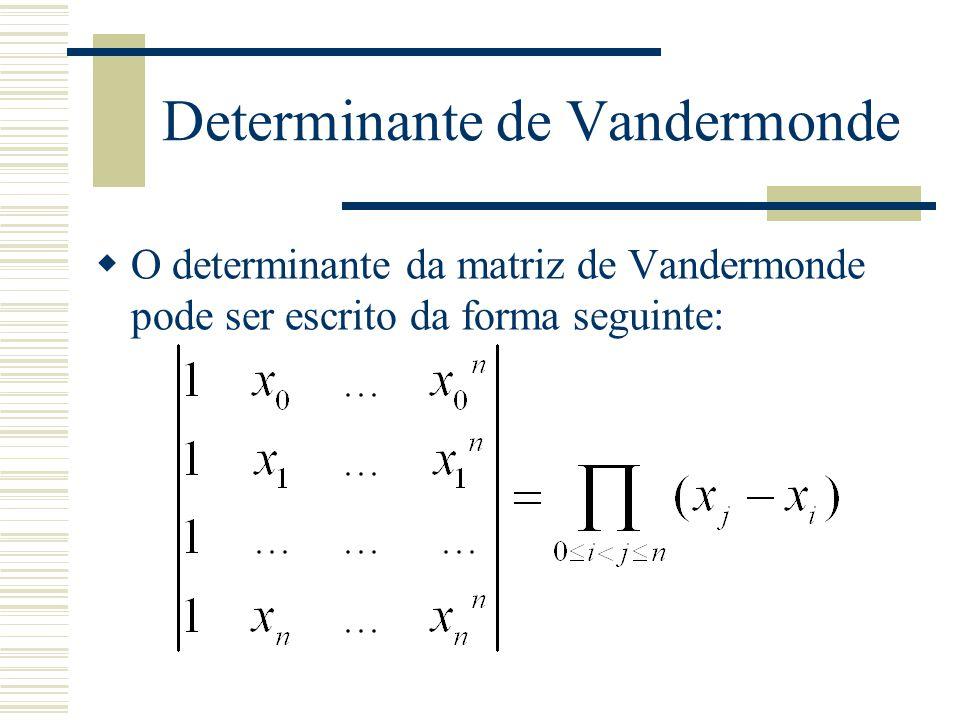 Determinante de Vandermonde  O determinante da matriz de Vandermonde pode ser escrito da forma seguinte: