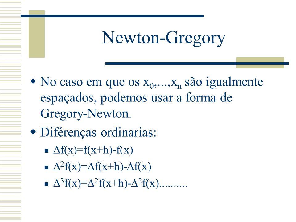 Newton-Gregory  No caso em que os x 0,...,x n são igualmente espaçados, podemos usar a forma de Gregory-Newton.  Diférenças ordinarias:  f(x)=f(x+h