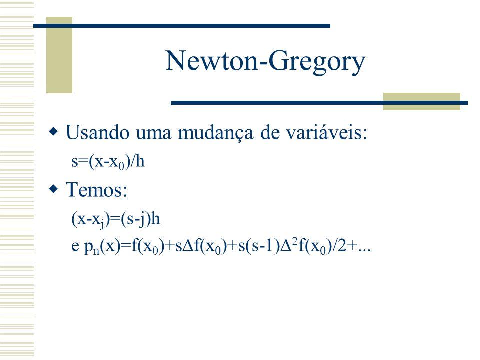 Newton-Gregory  Usando uma mudança de variáveis: s=(x-x 0 )/h  Temos: (x-x j )=(s-j)h e p n (x)=f(x 0 )+s  f(x 0 )+s(s-1)   f(x 0 )/2+...